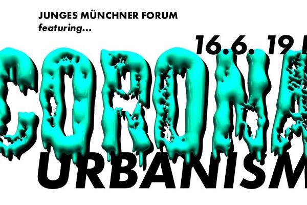 CORONA-URBANISM (Aufzeichnung der Veranstaltung des Jungen Forums vom 16. Juni 2020)